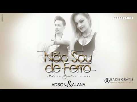 Adson e Alana - Nao Sou de Ferro ( Romântica ) Áudio da musica 2017