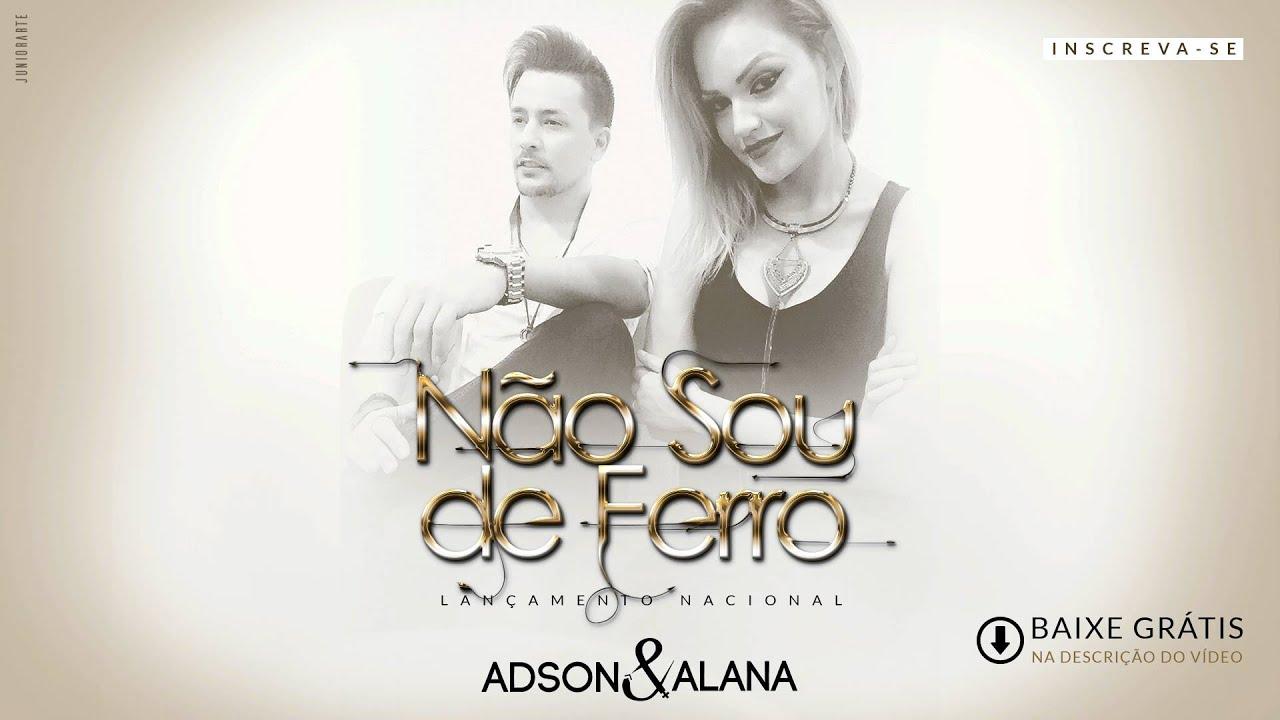 Adson E Alana Nao Sou De Ferro Romantica Audio Da Musica