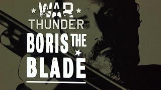 War Thunder - Boris The Blade