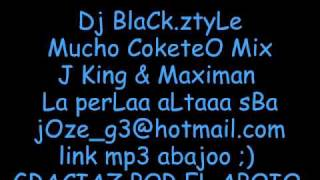J-king y Maximan ft Dj BlaCk.ztyle - Mucho CoqueteO Mix