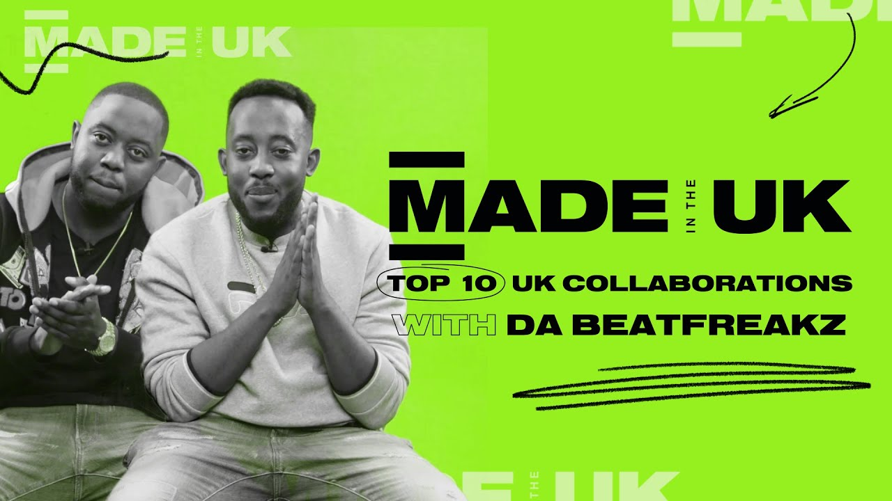 Da Beatfreakz – Top 10 UK Collaborations of all time | Made in the UK