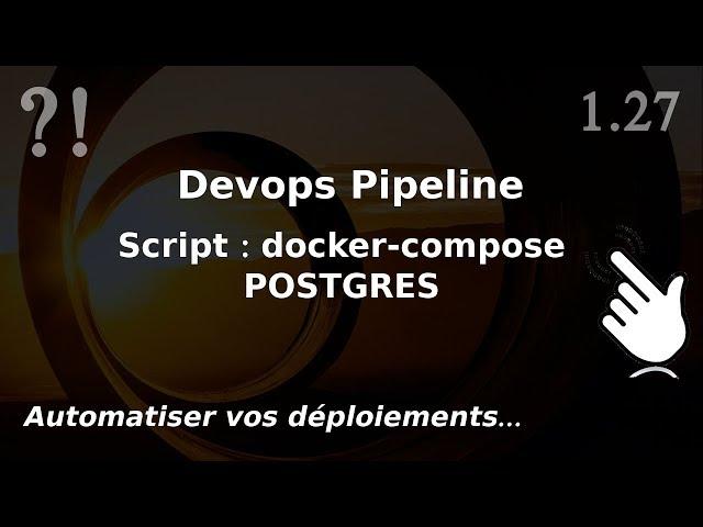 Pipeline Devops - 1.27. Bash/Tool : lancement de conteneurs (postgres...)