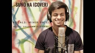 Suno Na - Cover by Mihir Patel