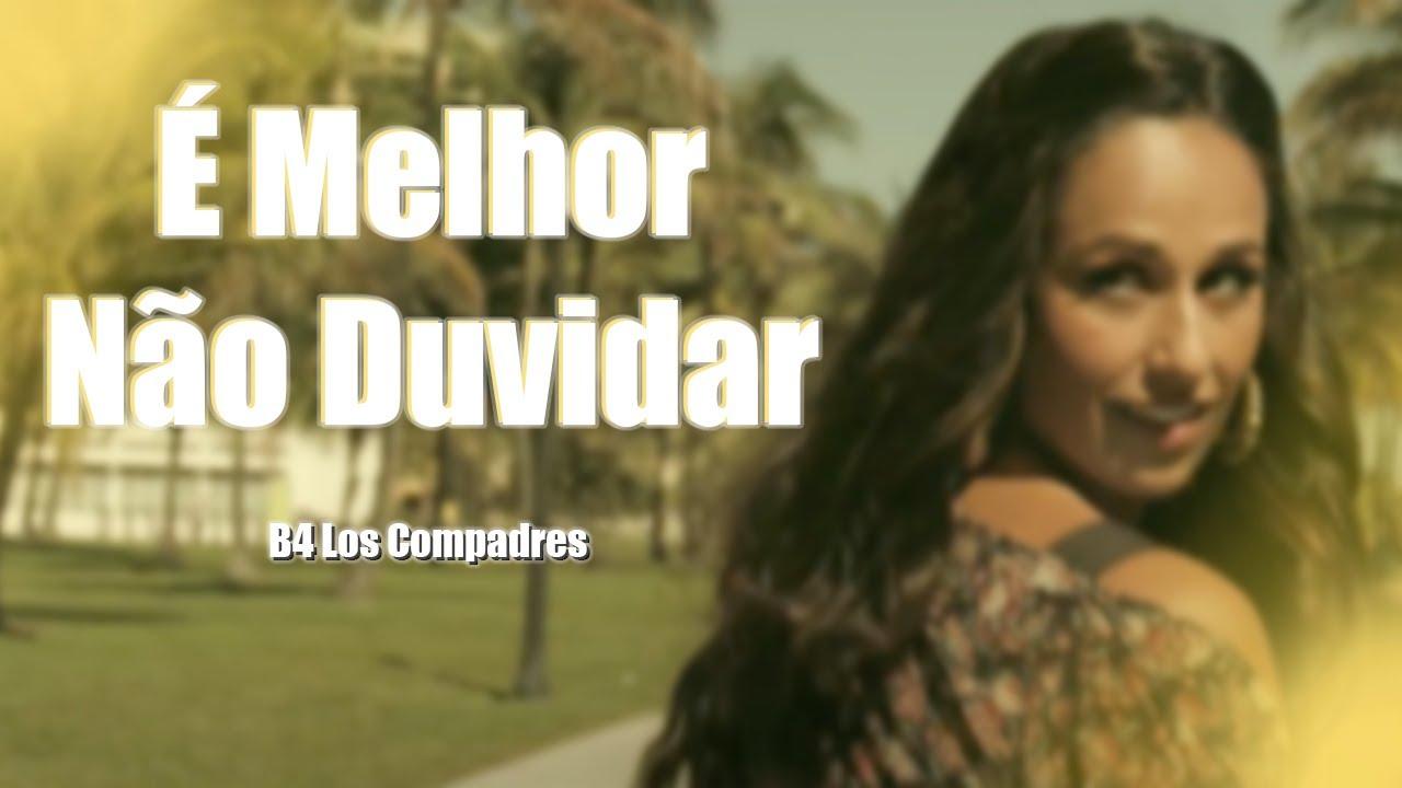 Download B4 Los Compadres - É Melhor Não Duvidar Ft. Rita Pereira (Video Oficial)