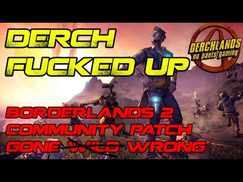 Derch Fucked Up: Borderlands 2 Community Patch Gone Wrong