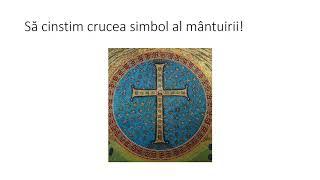 Să cinstim crucea simbol al mântuirii!