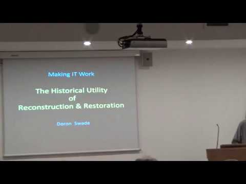 Historical Utility of Reconsruction and Restoration - Doran Swade