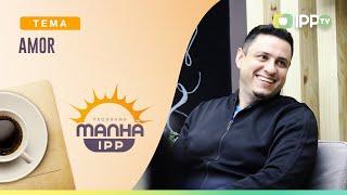 Amor | Manhã IPP | Sem. Leonardo Campanha | IPP TV