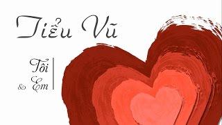 Download Tiểu Vũ - Tôi & Em - Love Story MP3 song and Music Video