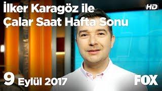 9 Eylül 2017 İlker Karagöz ile Çalar Saat Hafta Sonu