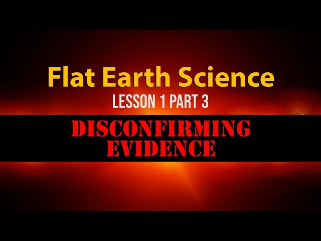 Flat Earth Science Lesson 1 part 3 - Disconfirming Evidence