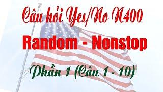 Câu hỏi Yes/No N400 Random Nonstop - Phần 1 | Nguoi Viet Cali