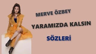 Merve Özbey - Yaramızda Kalsın Sözleri | Lyrics Resimi