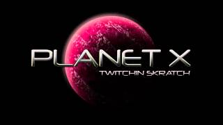Twitchin Skratch - Planet X (Original Mix)