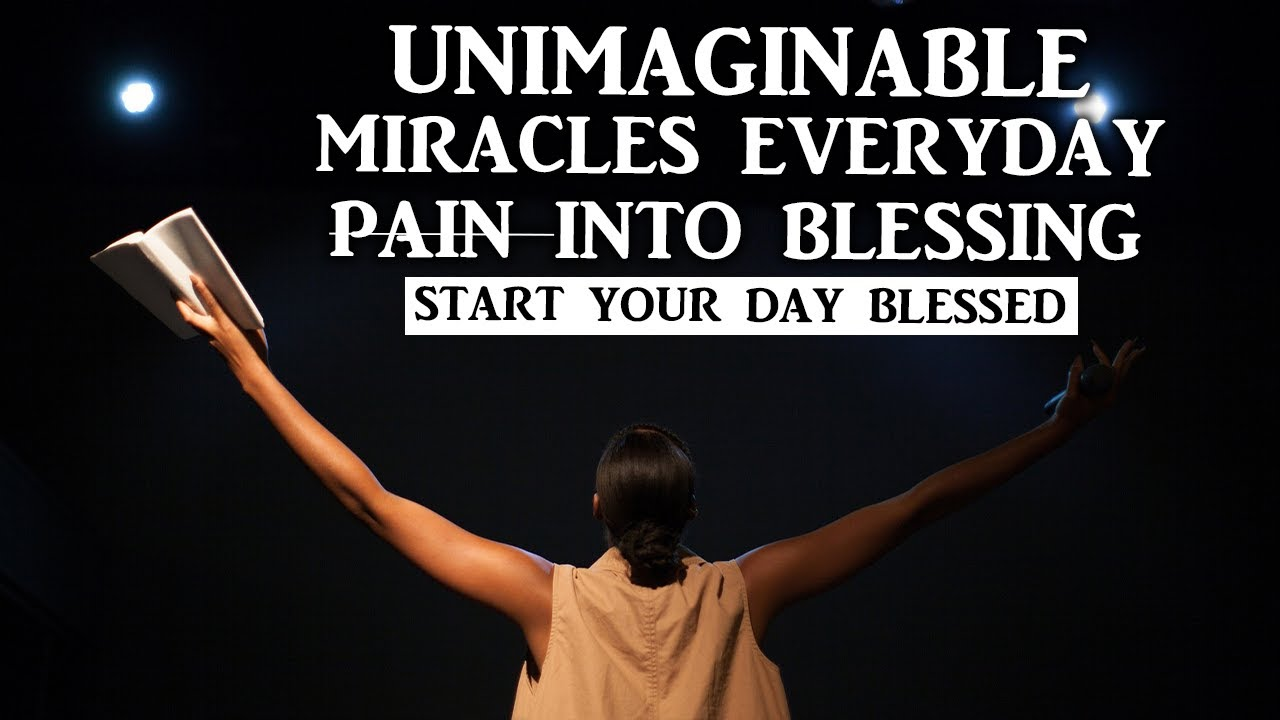 GOD CAN TURN ANY SITUATION INTO A MIRACLE| GOD OF UNIMAGINABLE BLESSING(START YOUR DAY WITH GOD)