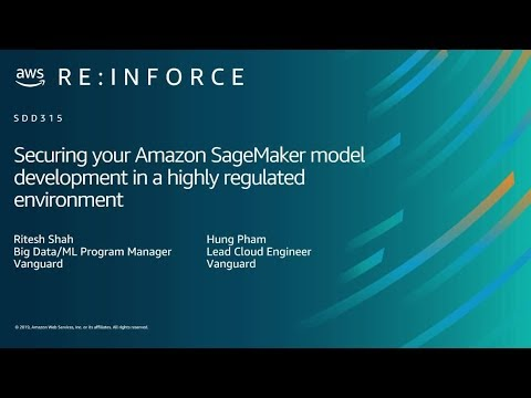 AWS re:Inforce 2019: Amazon SageMaker Model Development in a Highly Regulated Environment (SDD315)