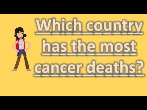 Which country has the most cancer deaths ? |Best Health Answers