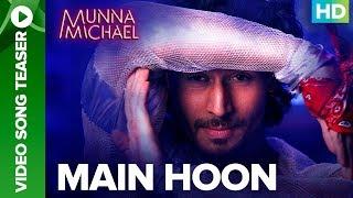 Main Hoon Video Song Teaser | Munna Michael Movie 2017 | Tiger Shroff, Nawazuddin Siddiqui
