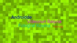 Androidden Videonun Başına Küçük Resim Koyma!! Y