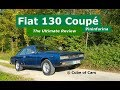 Fiat 130 Coupé by Pininfarina  | Ultimate Review  &  Road Test