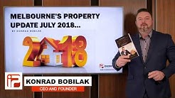 Melbourne's Property Market Update; July 2018 - By Konrad Bobilak