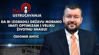 Čedomir Antić - Da bi izgradili državu moramo imati optimizam i veliku životnu snagu!