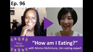 "Time to Come Alive: ""How am I Eating?"" with Momo Nishimura, Zen eating expert"