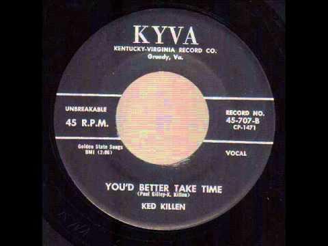 Ked Killen  You Better Take Time  KYVA 707(Starday Custom)