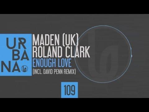 Maden (UK), Roland Clark - Enough Love (Vocal Mix)