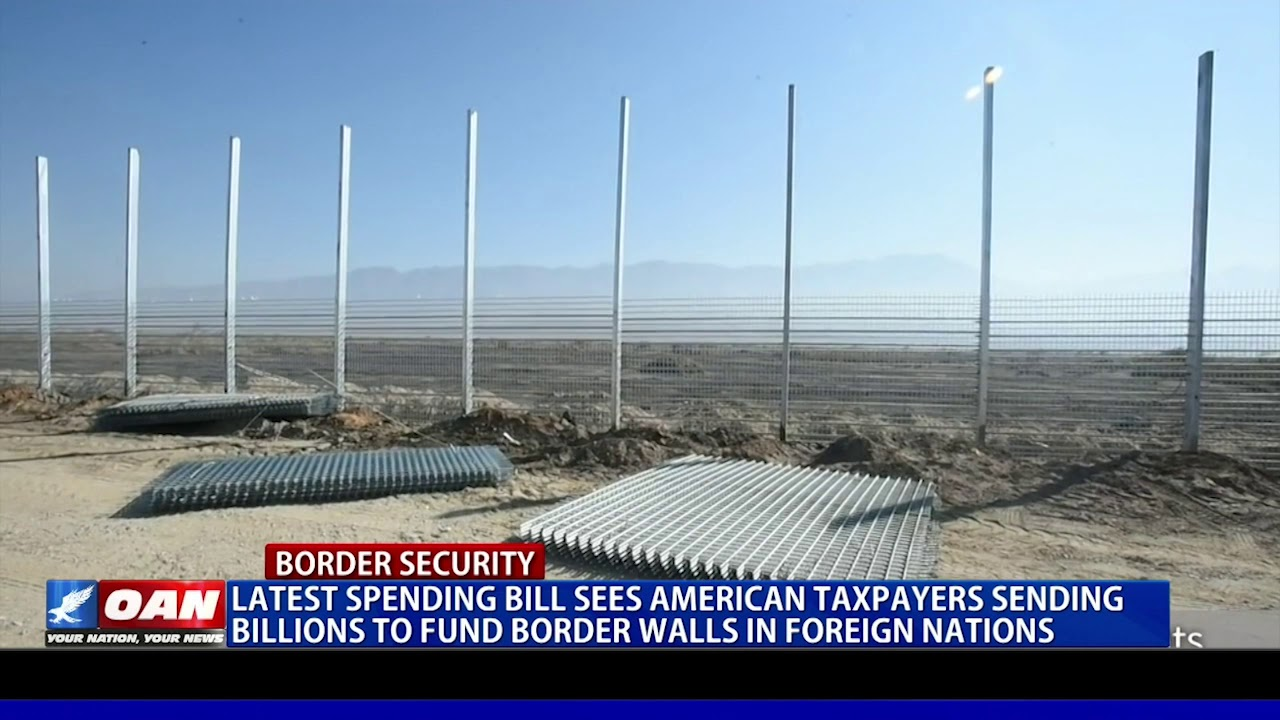 American taxpayers sending billions to fund foreign border walls - OAN