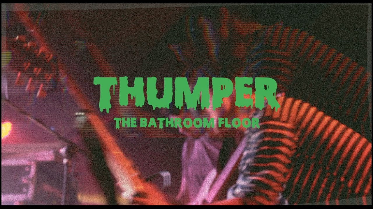Thumper the bathroom floor youtube for Bathroom s bandcamp