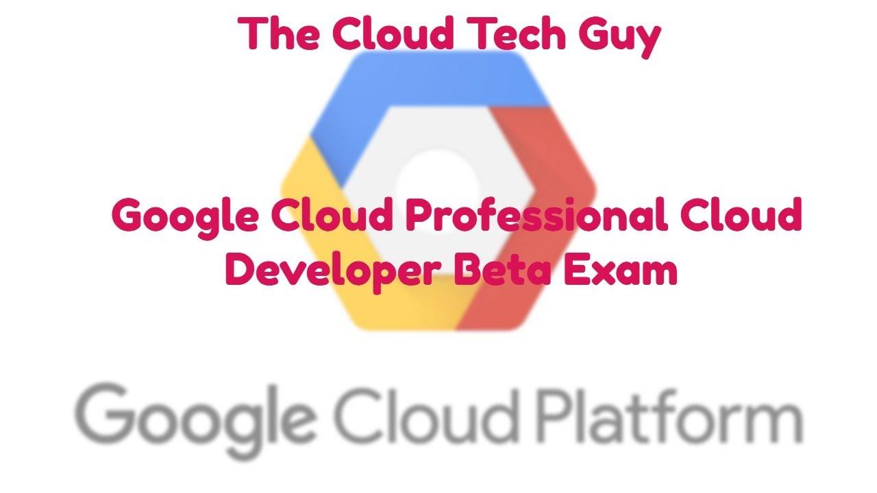 google cloud professional cloud developer beta exam released youtube