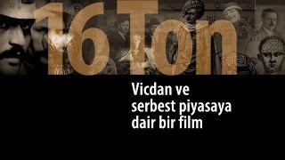 16 Ton - Vicdan ve Serbest Piyasaya Dair Bir Film (Türkçe Belgesel)