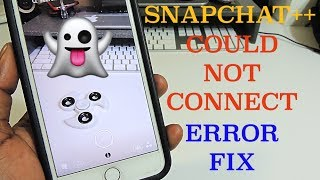 Get Snapchat++ Working - Could Not Connect Error Fix