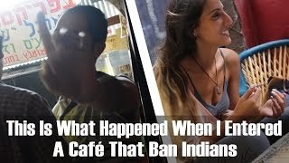 This Is What Happened When I Entered A Café That Ban Indians