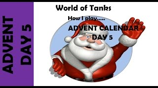 WOT: How I play... Advent Calendar Day 5