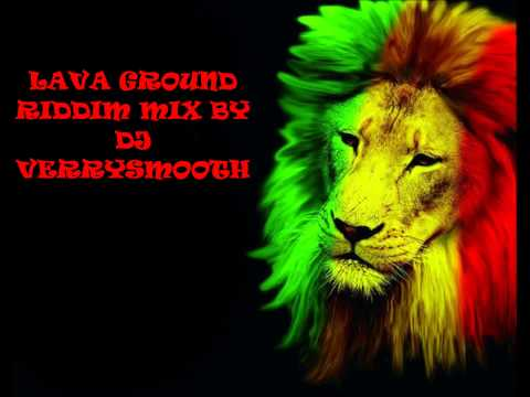 LAVA GROUND RIDDIM MIX BY DJ VERRYSMOOTH