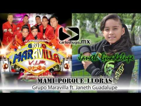 Mami porque lloras - Grupo Maravilla ft. Janeth Guadalupe Becerra
