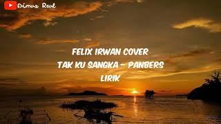 Download Lagu #takkusangka #felix #panbers #lirik Tak ku sangka - Panbers (Cover Felix Irwan) Lirik mp3