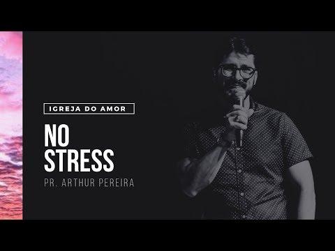 NO STRESS - PR. ARTHUR PEREIRA - IGREJA DO AMOR