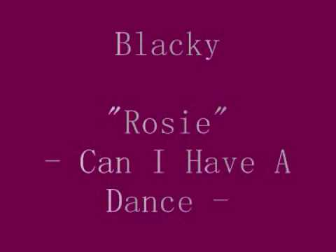 "Blacky - ""Rosie"" Can I Have A Dance"