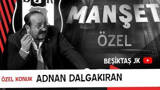 Manşet Özel | Haftanın Konuğu Beşiktaş JK İkinci Başkanı Adnan Dalgakıran