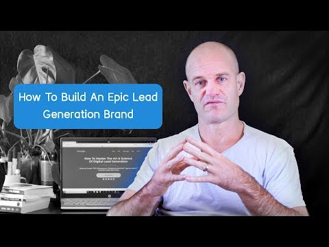 HOW TO BUILD AN EPIC LEAD GENERATION BRAND