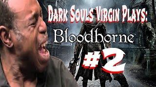 A Dark Souls Virgin Plays Bloodborne [Part 2]