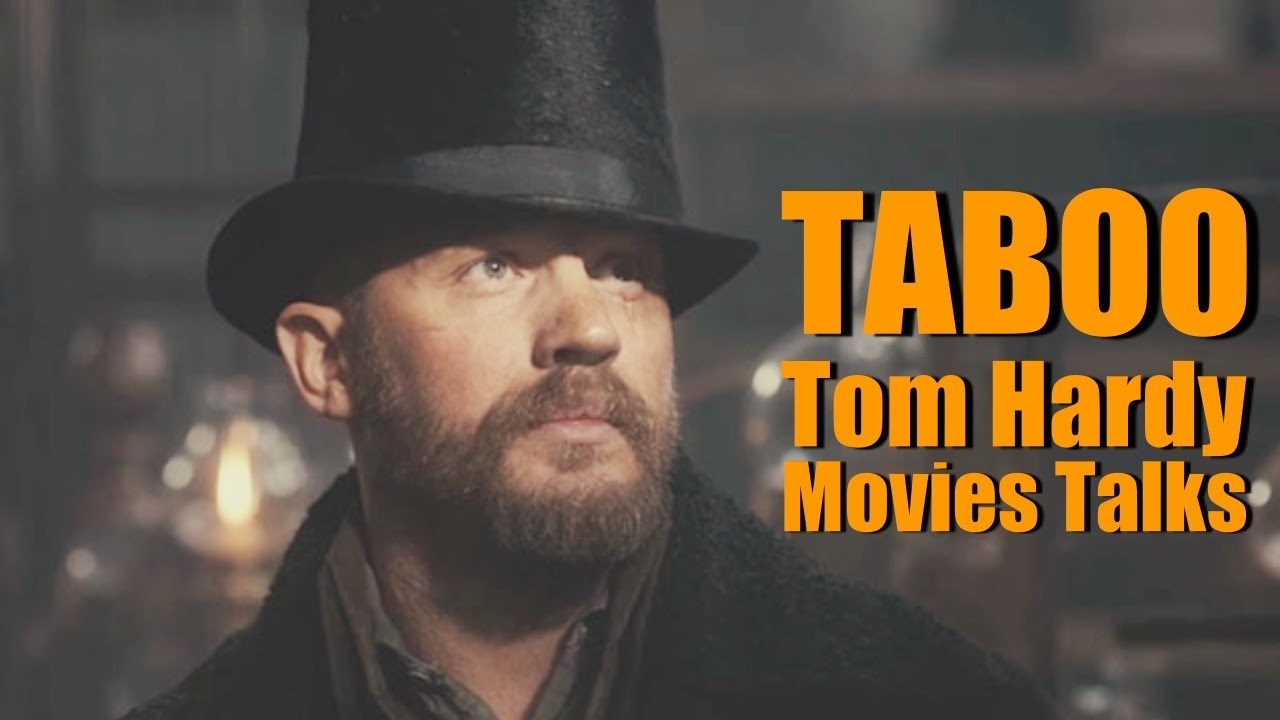 TABOO Tom Hardy Movies Talks - One of the Most Tortured ...