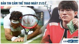 Bản tin Cảm Thể Thao 21/2 | Federer nghỉ thi đấu 4 tháng,Faker bị trẻ trâu VN
