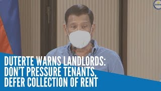 Duterte warns landlords: Don't pressure tenants, defer collection of rent