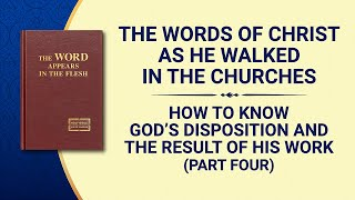 "The Word of God | ""How to Know God's Disposition and the Result of His Work"" (Part Four)"