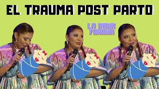 "El Trauma Post Parto "" EL BABY BLUES"" -- La india Yuridia"