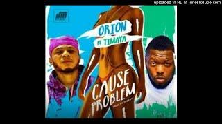 Orion ft. Timaya – Cause Problem